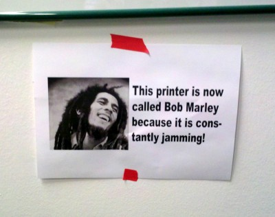 This printer is now called Bob Marley because it is constantly jamming!